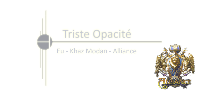 "Forum de la guilde ""Triste Opacité"" du serveur officiel français Khaz Modan côté Alliance. Index du Forum"
