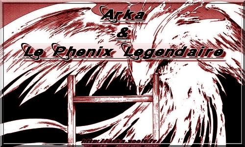 Arka & le Phenix Légendaire Index du Forum