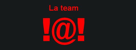la team !@! Index du Forum